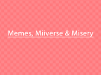 Memes, Miiverse and Misery